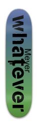 The Meyer Whatever Park Skateboard 8 x 31.775