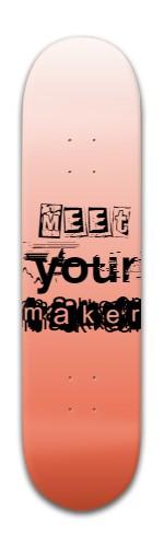 """meet your maker"" Banger Park Skateboard 8 x 31 3/4"