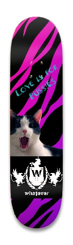 Love is for pussies, Whatever! Park Skateboard 8.25 x 32.463