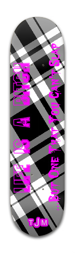 Life is a b*tch Banger Park Skateboard 8 x 31 3/4