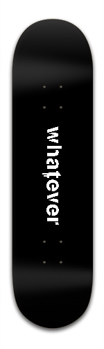 Whatever Text with Drips Banger Park Skateboard 8.5 x 32 1/8