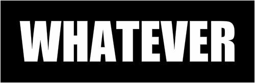 WHATEVER Sticker 11.5  x 3.75 Bumper Sticker